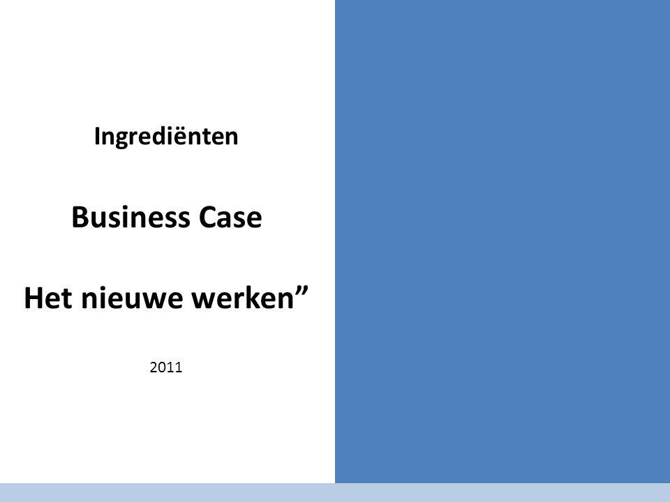 Ingrediënten Business Case Het nieuwe werken 2011