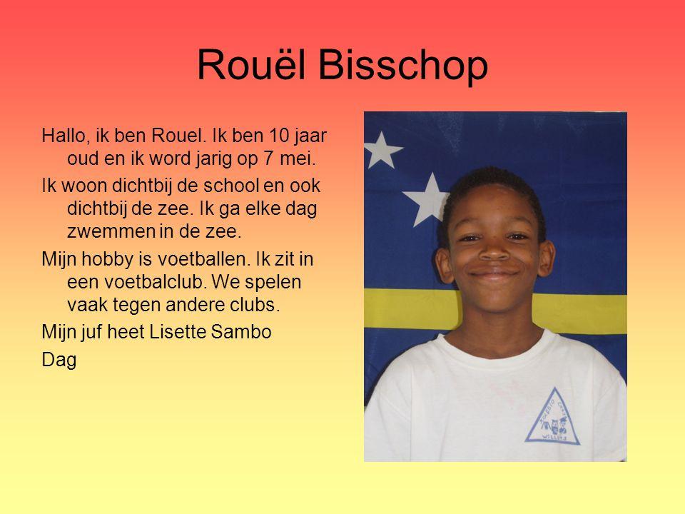 Rouël Bisschop Hallo, ik ben Rouel. Ik ben 10 jaar oud en ik word jarig op 7 mei. Ik woon dichtbij de school en ook dichtbij de zee. Ik ga elke dag zw