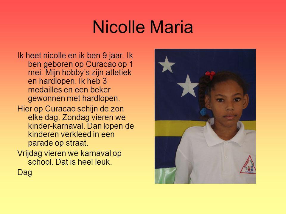 Nicolle Maria Ik heet nicolle en ik ben 9 jaar. Ik ben geboren op Curacao op 1 mei. Mijn hobby's zijn atletiek en hardlopen. Ik heb 3 medailles en een