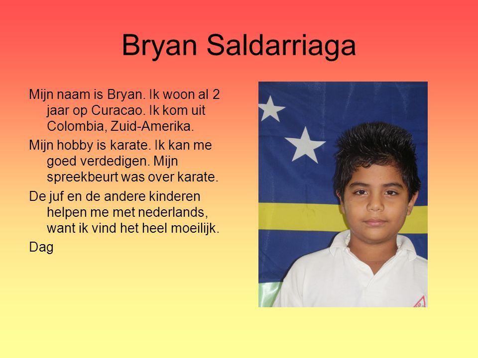 Bryan Saldarriaga Mijn naam is Bryan. Ik woon al 2 jaar op Curacao. Ik kom uit Colombia, Zuid-Amerika. Mijn hobby is karate. Ik kan me goed verdedigen