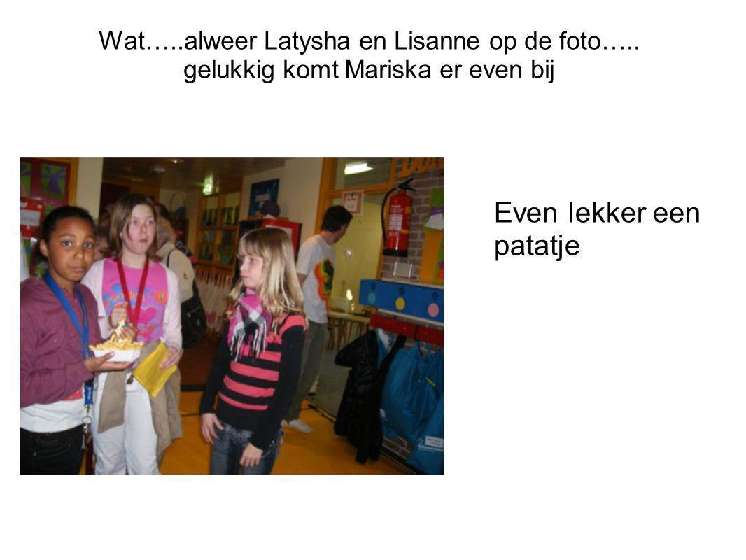 Wat…..alweer Latysha en Lisanne op de foto…..