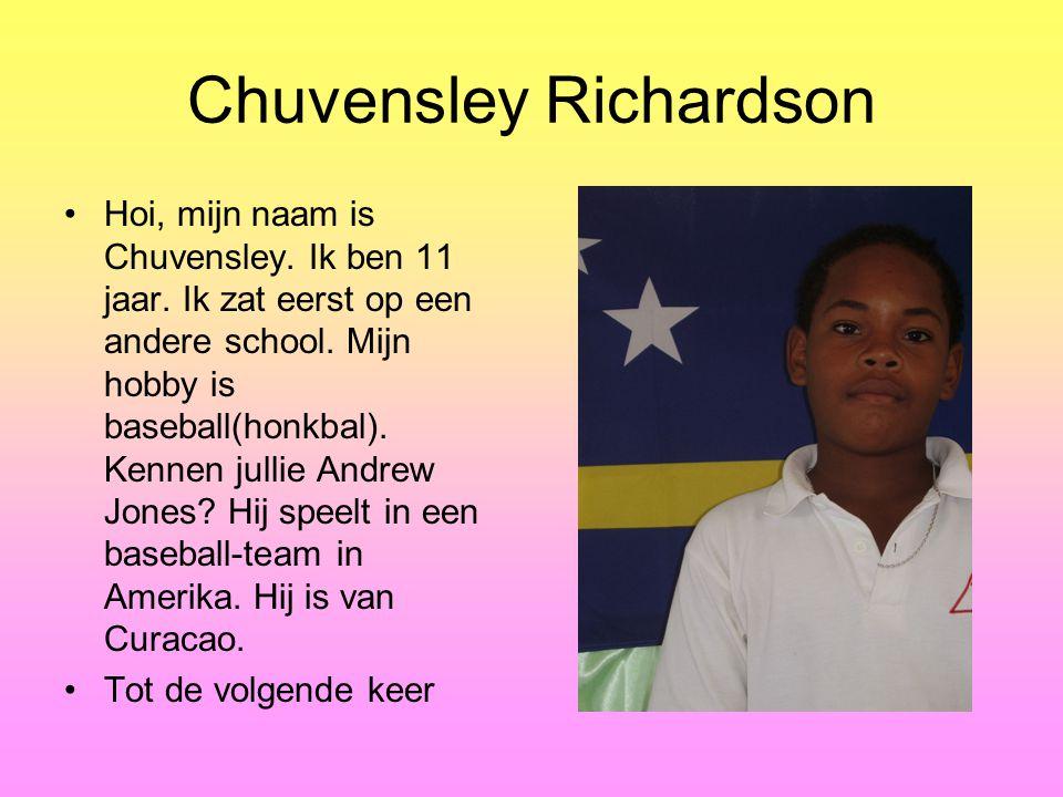 Chuvensley Richardson Hoi, mijn naam is Chuvensley.
