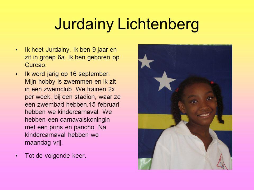Jurdainy Lichtenberg Ik heet Jurdainy.Ik ben 9 jaar en zit in groep 6a.