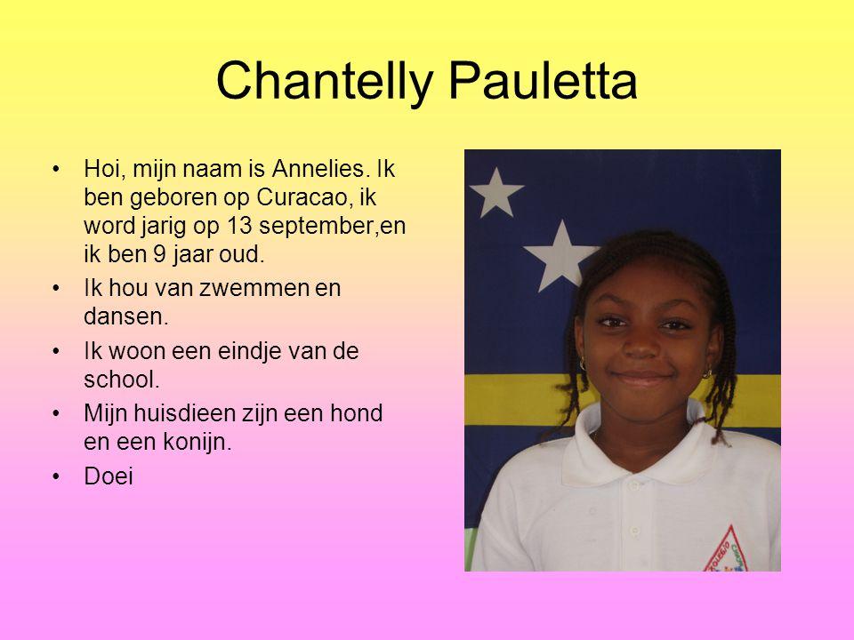 Chantelly Pauletta Hoi, mijn naam is Annelies.