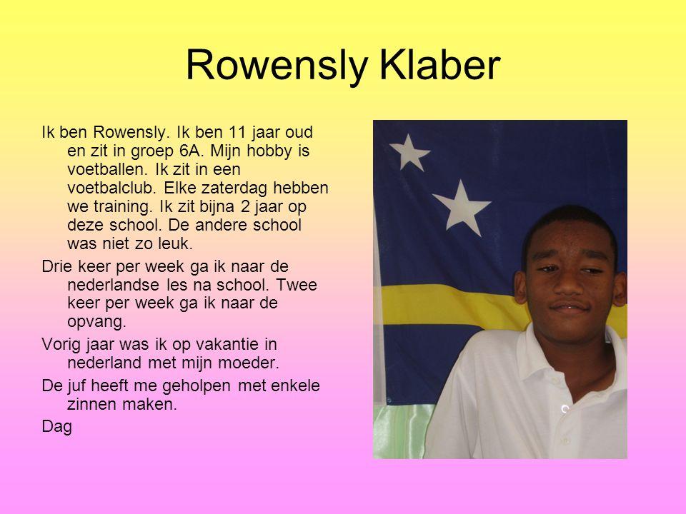 Ik ben Rowensly.Ik ben 11 jaar oud en zit in groep 6A.