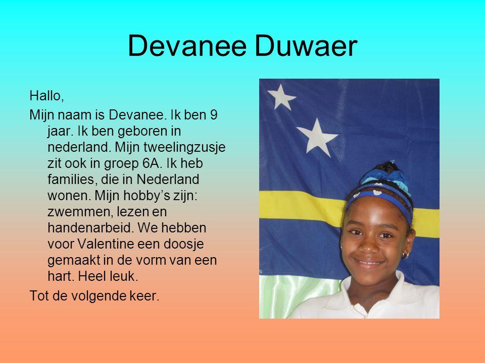 Devanee Duwaer Hallo, Mijn naam is Devanee. Ik ben 9 jaar. Ik ben geboren in nederland. Mijn tweelingzusje zit ook in groep 6A. Ik heb families, die i