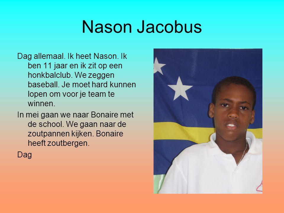 Nason Jacobus Dag allemaal. Ik heet Nason. Ik ben 11 jaar en ik zit op een honkbalclub. We zeggen baseball. Je moet hard kunnen lopen om voor je team