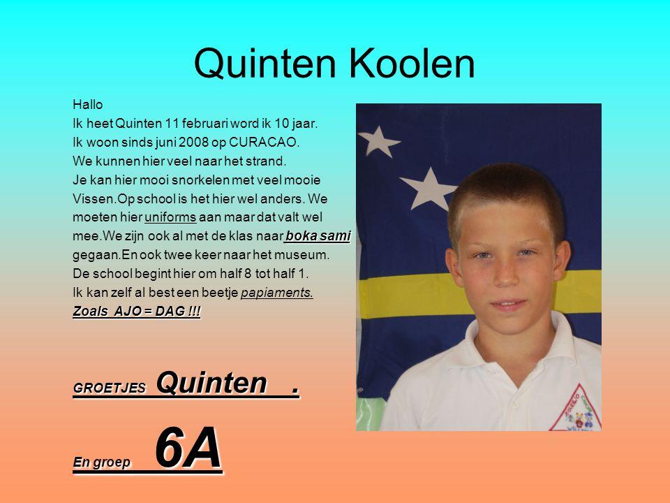 Quinten Koolen Hallo Ik heet Quinten 11 februari word ik 10 jaar. Ik woon sinds juni 2008 op CURACAO. We kunnen hier veel naar het strand. Je kan hier