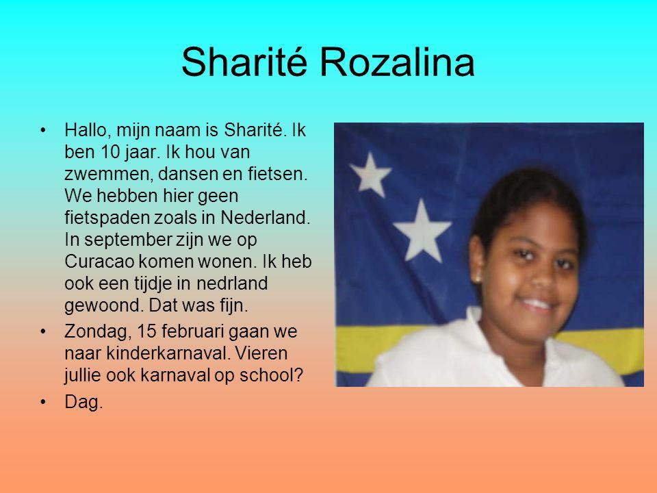 Sharité Rozalina Hallo, mijn naam is Sharité. Ik ben 10 jaar. Ik hou van zwemmen, dansen en fietsen. We hebben hier geen fietspaden zoals in Nederland