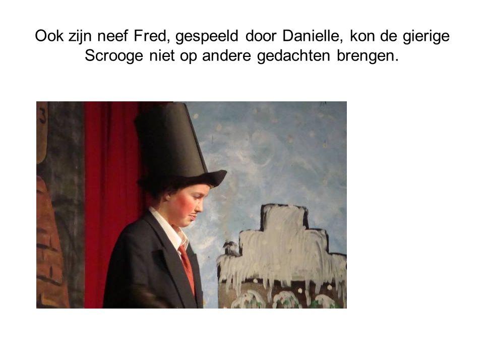 Ook zijn neef Fred, gespeeld door Danielle, kon de gierige Scrooge niet op andere gedachten brengen.