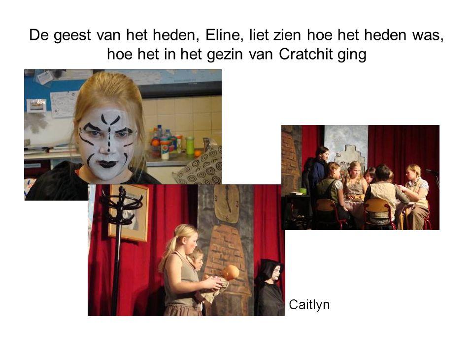 De geest van het heden, Eline, liet zien hoe het heden was, hoe het in het gezin van Cratchit ging Caitlyn