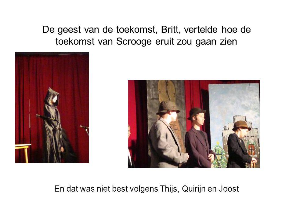 De geest van de toekomst, Britt, vertelde hoe de toekomst van Scrooge eruit zou gaan zien En dat was niet best volgens Thijs, Quirijn en Joost