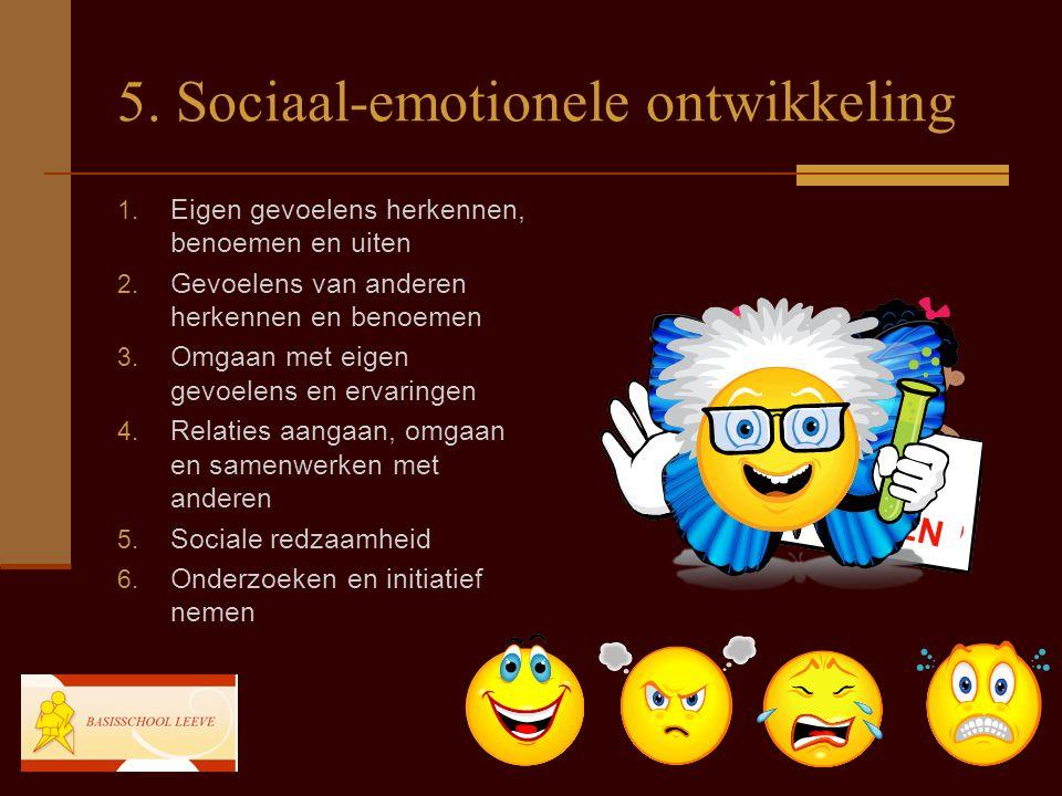 5. Sociaal-emotionele ontwikkeling 1. Eigen gevoelens herkennen, benoemen en uiten 2. Gevoelens van anderen herkennen en benoemen 3. Omgaan met eigen