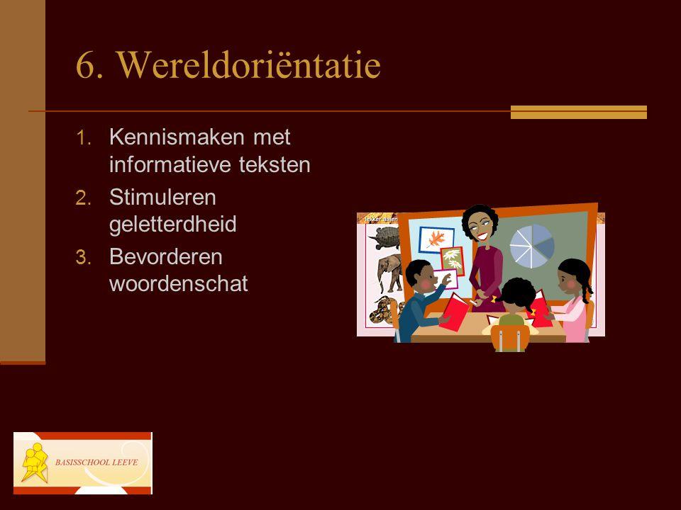 6. Wereldoriëntatie 1. Kennismaken met informatieve teksten 2. Stimuleren geletterdheid 3. Bevorderen woordenschat