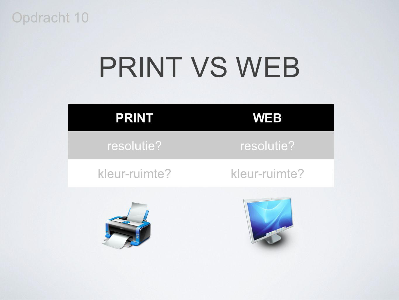 PRINT VS WEB Opdracht 10 PRINTWEB resolutie? kleur-ruimte?
