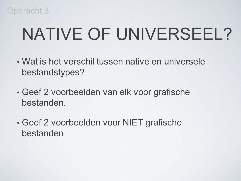 NATIVE OF UNIVERSEEL? Wat is het verschil tussen native en universele bestandstypes? Geef 2 voorbeelden van elk voor grafische bestanden. Geef 2 voorb