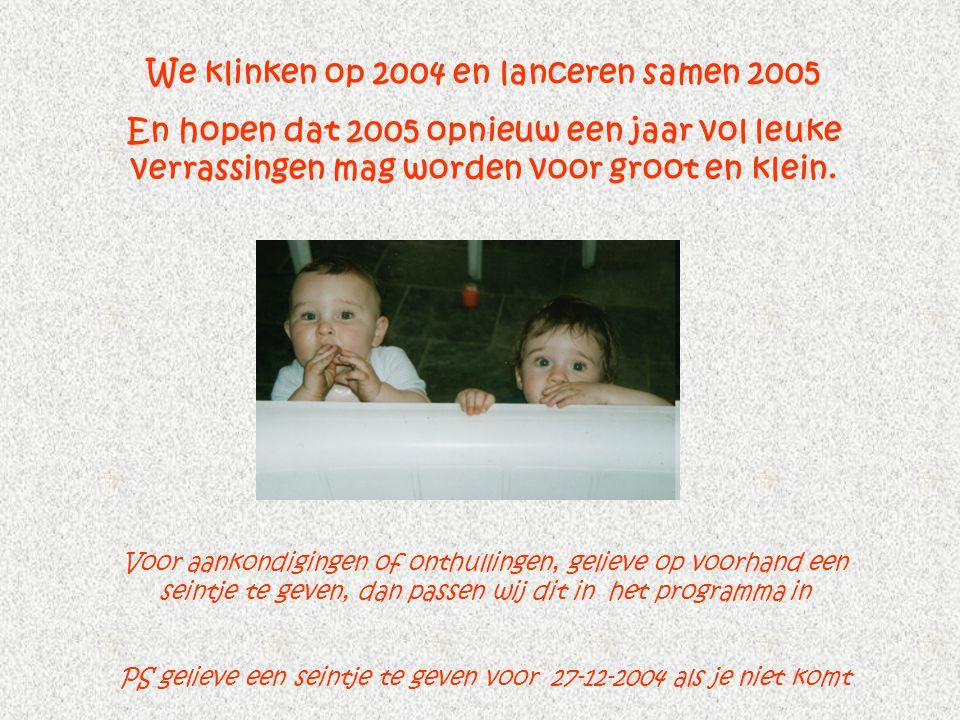 We klinken op 2004 en lanceren samen 2005 En hopen dat 2005 opnieuw een jaar vol leuke verrassingen mag worden voor groot en klein.