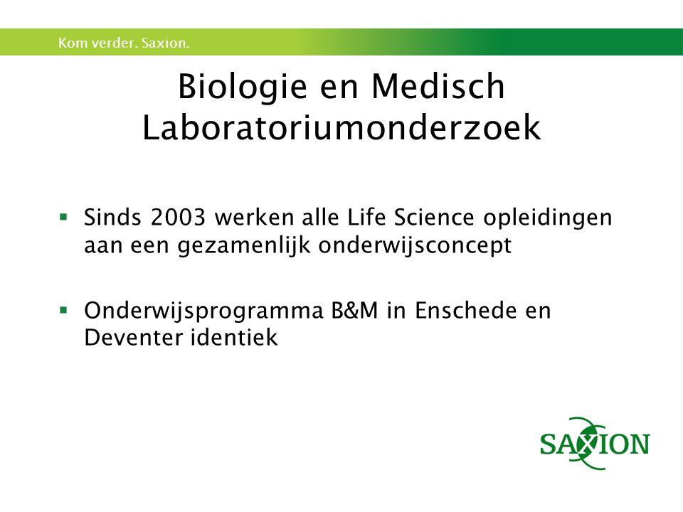 Kom verder. Saxion. Biologie en Medisch Laboratoriumonderzoek  Sinds 2003 werken alle Life Science opleidingen aan een gezamenlijk onderwijsconcept 