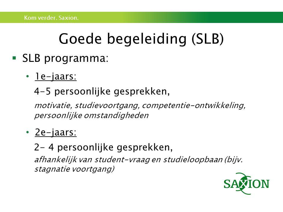 Kom verder. Saxion. Goede begeleiding (SLB)  SLB programma: 1e-jaars: 4-5 persoonlijke gesprekken, motivatie, studievoortgang, competentie-ontwikkeli