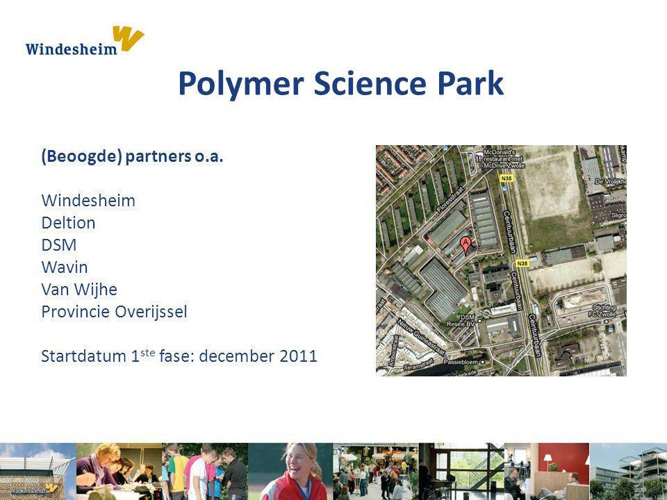 Polymer Science Park (Beoogde) partners o.a. Windesheim Deltion DSM Wavin Van Wijhe Provincie Overijssel Startdatum 1 ste fase: december 2011