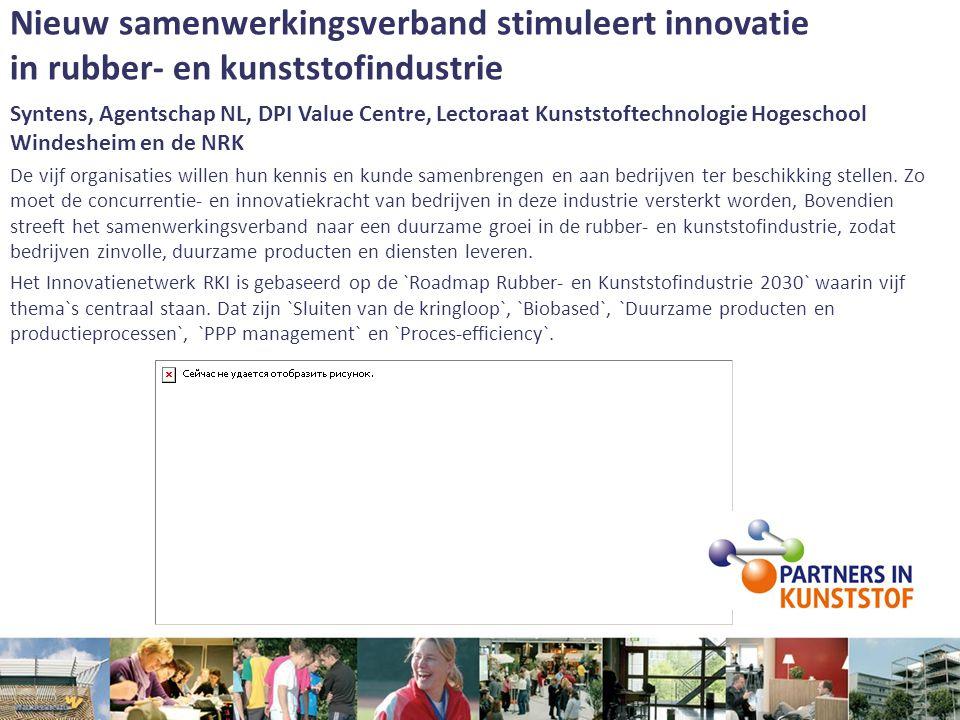 Nieuw samenwerkingsverband stimuleert innovatie in rubber- en kunststofindustrie Syntens, Agentschap NL, DPI Value Centre, Lectoraat Kunststoftechnolo