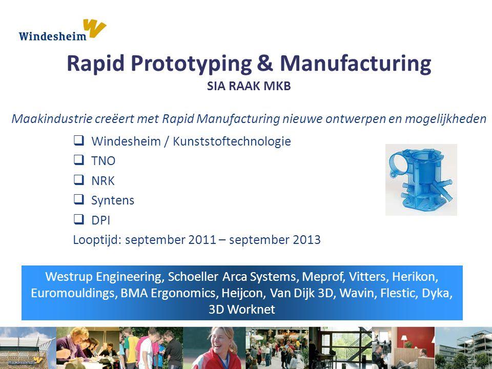 Rapid Prototyping & Manufacturing SIA RAAK MKB Maakindustrie creëert met Rapid Manufacturing nieuwe ontwerpen en mogelijkheden  Windesheim / Kunststo