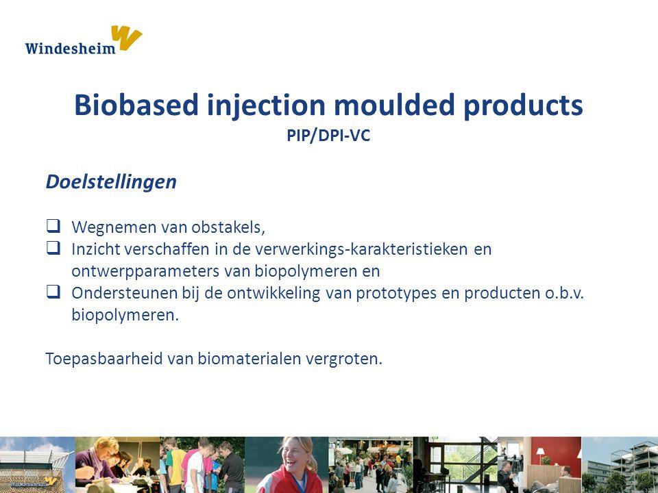Biobased injection moulded products PIP/DPI-VC Doelstellingen  Wegnemen van obstakels,  Inzicht verschaffen in de verwerkings-karakteristieken en on