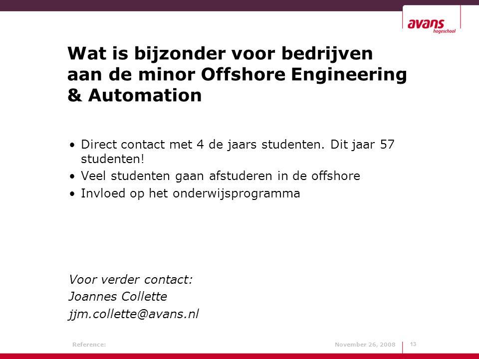 Reference: November 26, 200813 Wat is bijzonder voor bedrijven aan de minor Offshore Engineering & Automation Direct contact met 4 de jaars studenten.