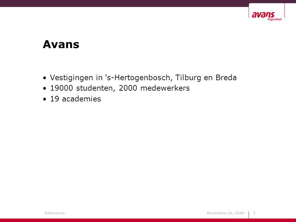 Reference: November 26, 20082 2 Avans Vestigingen in s-Hertogenbosch, Tilburg en Breda 19000 studenten, 2000 medewerkers 19 academies