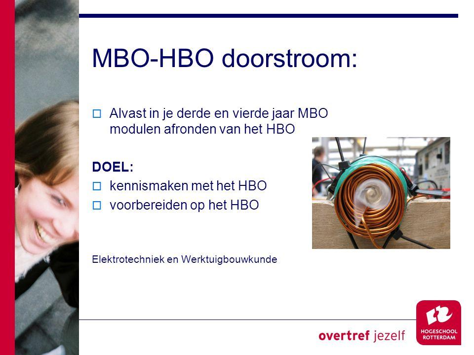 MBO-HBO doorstroom:  Alvast in je derde en vierde jaar MBO modulen afronden van het HBO DOEL:  kennismaken met het HBO  voorbereiden op het HBO Elektrotechniek en Werktuigbouwkunde
