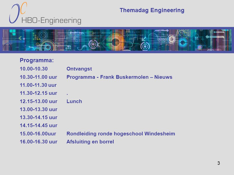 3 Themadag Engineering Programma: 10.00-10.30Ontvangst 10.30-11.00 uurProgramma - Frank Buskermolen – Nieuws 11.00-11.30 uur 11.30-12.15 uur.
