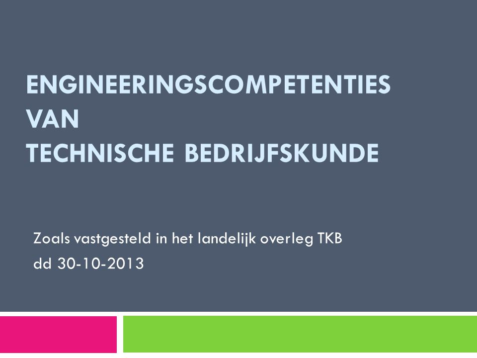 ENGINEERINGSCOMPETENTIES VAN TECHNISCHE BEDRIJFSKUNDE Zoals vastgesteld in het landelijk overleg TKB dd 30-10-2013