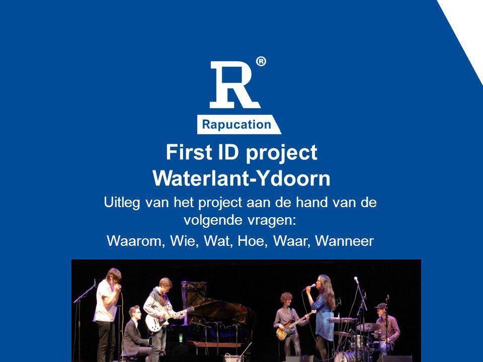 First ID project Waterlant-Ydoorn Uitleg van het project aan de hand van de volgende vragen: Waarom, Wie, Wat, Hoe, Waar, Wanneer