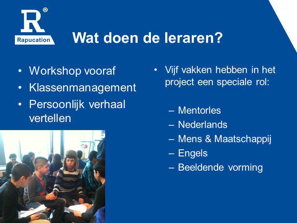 Wat doen de leraren? Workshop vooraf Klassenmanagement Persoonlijk verhaal vertellen Vijf vakken hebben in het project een speciale rol: – Mentorles –