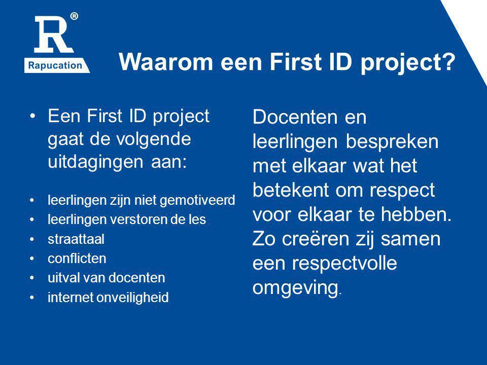 Waarom een First ID project? Een First ID project gaat de volgende uitdagingen aan: leerlingen zijn niet gemotiveerd leerlingen verstoren de les straa