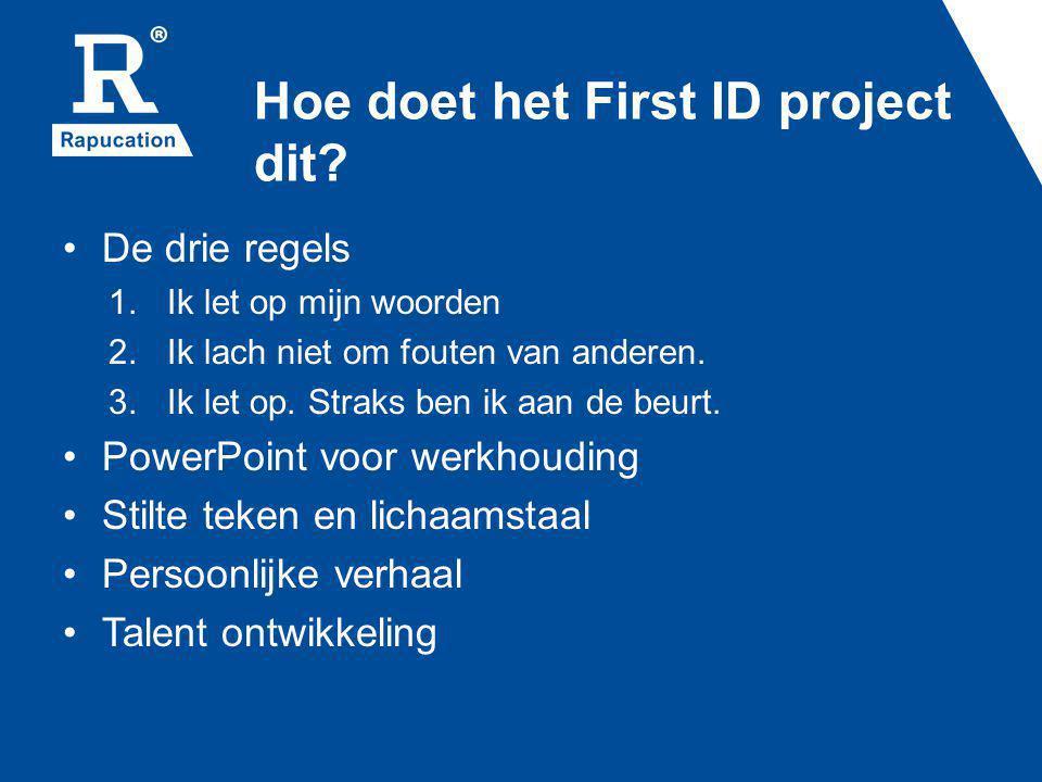 Hoe doet het First ID project dit? De drie regels 1. Ik let op mijn woorden 2. Ik lach niet om fouten van anderen. 3. Ik let op. Straks ben ik aan de
