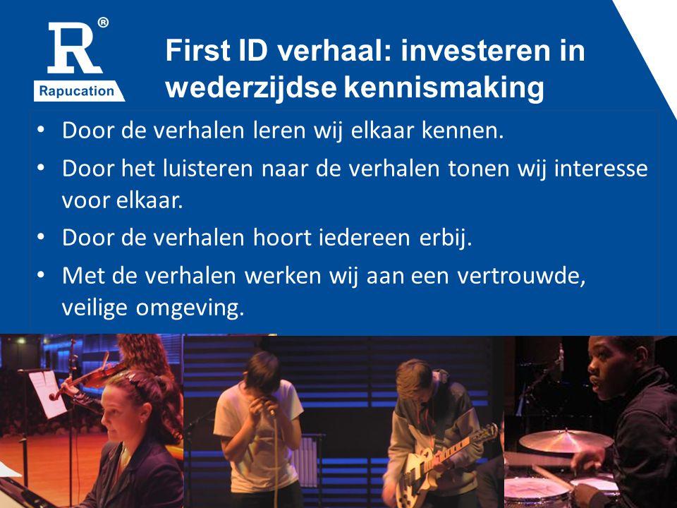 First ID verhaal: investeren in wederzijdse kennismaking Door de verhalen leren wij elkaar kennen.