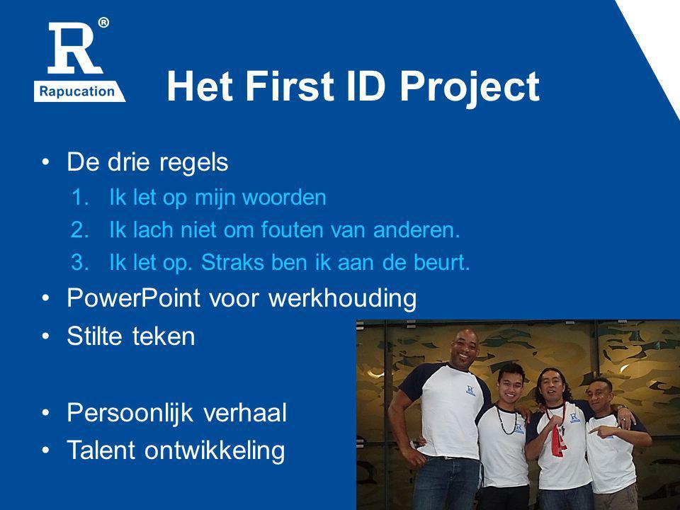 Het First ID Project De drie regels 1. Ik let op mijn woorden 2. Ik lach niet om fouten van anderen. 3. Ik let op. Straks ben ik aan de beurt. PowerPo