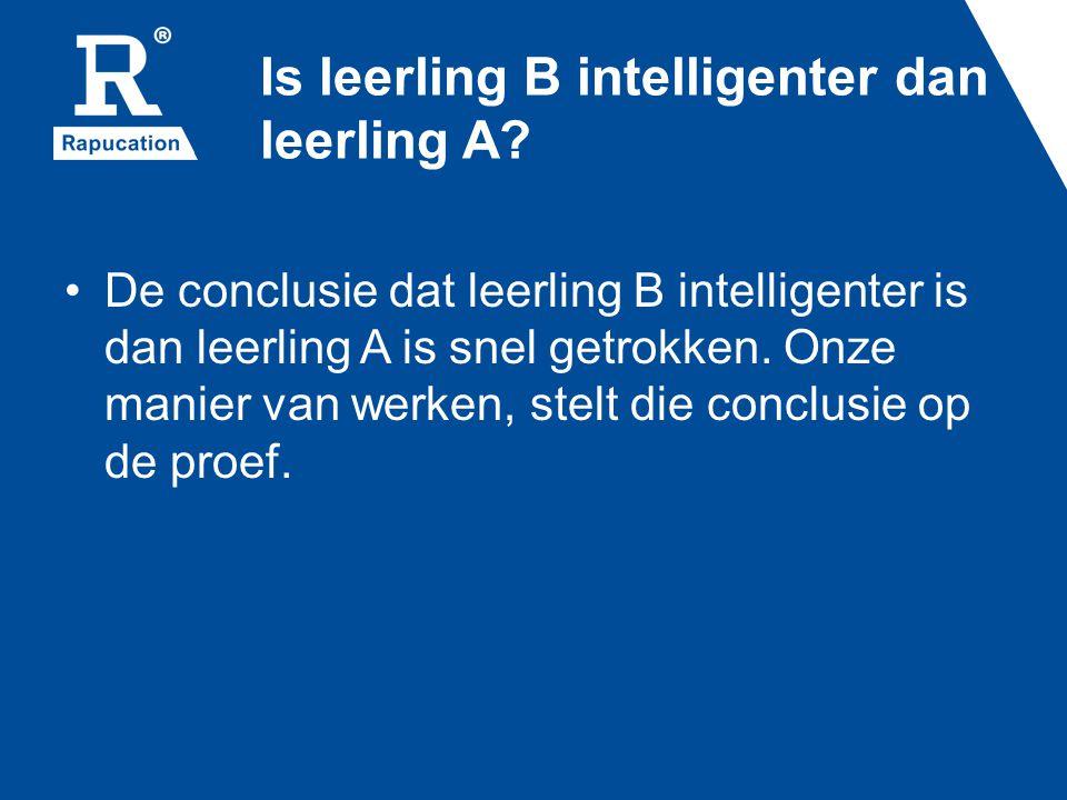 Is leerling B intelligenter dan leerling A.