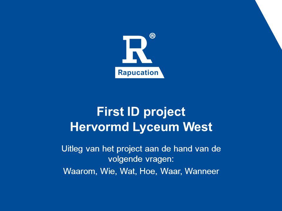 First ID project Hervormd Lyceum West Uitleg van het project aan de hand van de volgende vragen: Waarom, Wie, Wat, Hoe, Waar, Wanneer