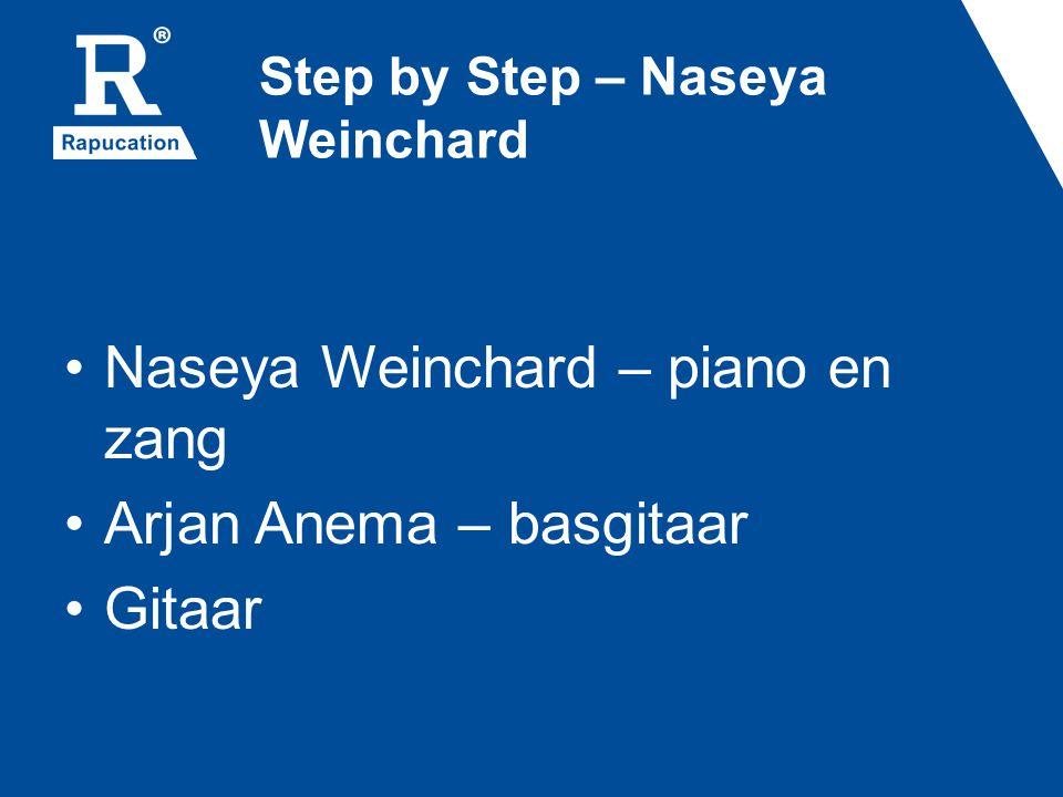 Step by Step – Naseya Weinchard Naseya Weinchard – piano en zang Arjan Anema – basgitaar Gitaar
