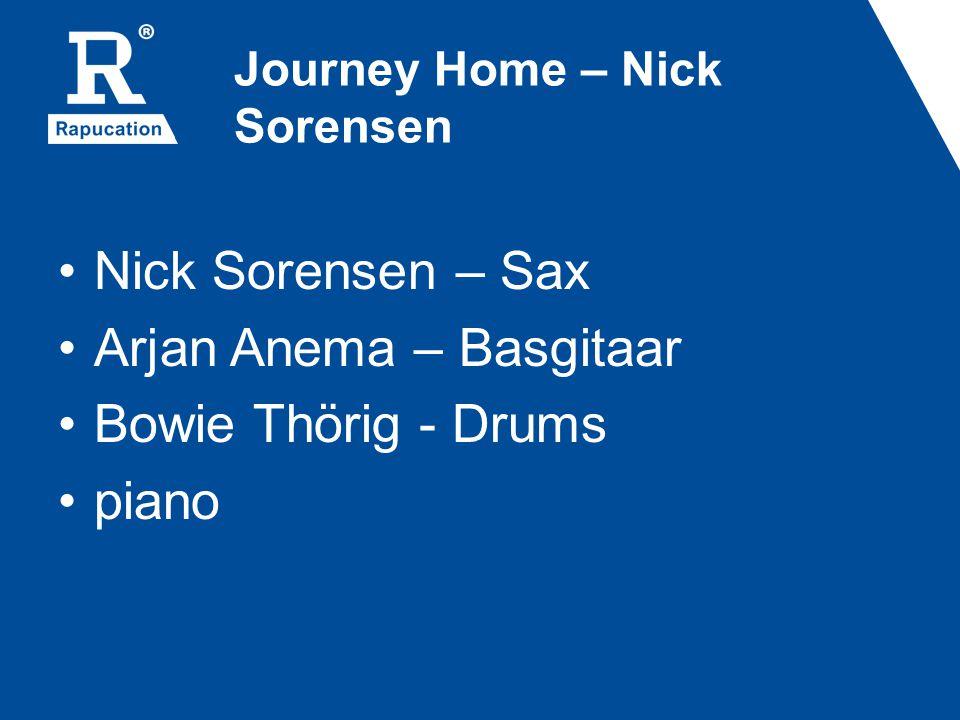 Journey Home – Nick Sorensen Nick Sorensen – Sax Arjan Anema – Basgitaar Bowie Thörig - Drums piano