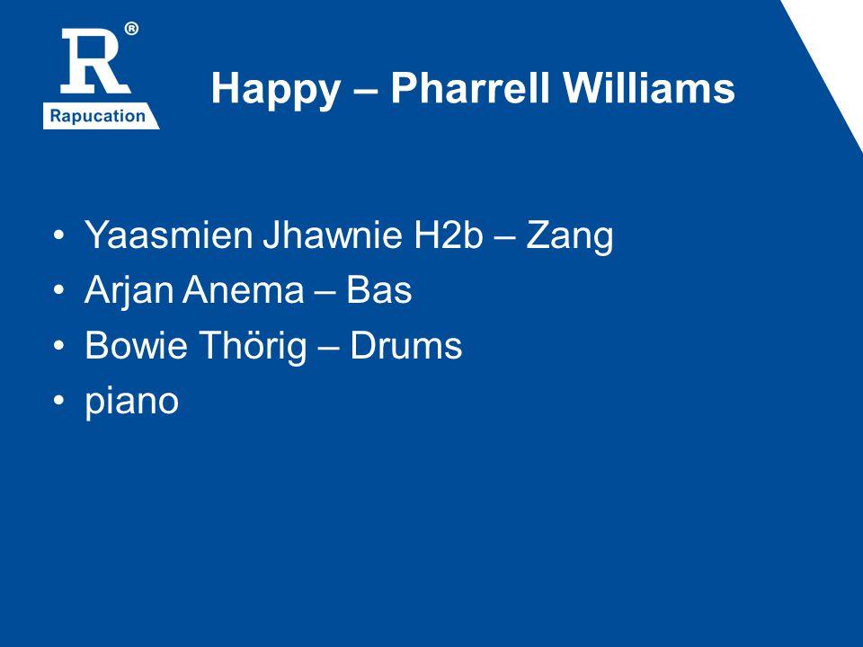 Happy – Pharrell Williams Yaasmien Jhawnie H2b – Zang Arjan Anema – Bas Bowie Thörig – Drums piano