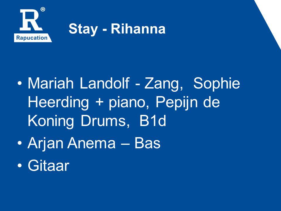 Stay - Rihanna Mariah Landolf - Zang, Sophie Heerding + piano, Pepijn de Koning Drums, B1d Arjan Anema – Bas Gitaar