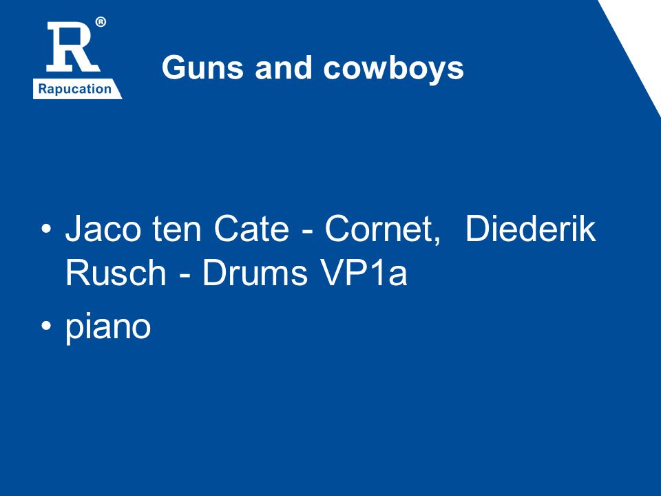 Guns and cowboys Jaco ten Cate - Cornet, Diederik Rusch - Drums VP1a piano