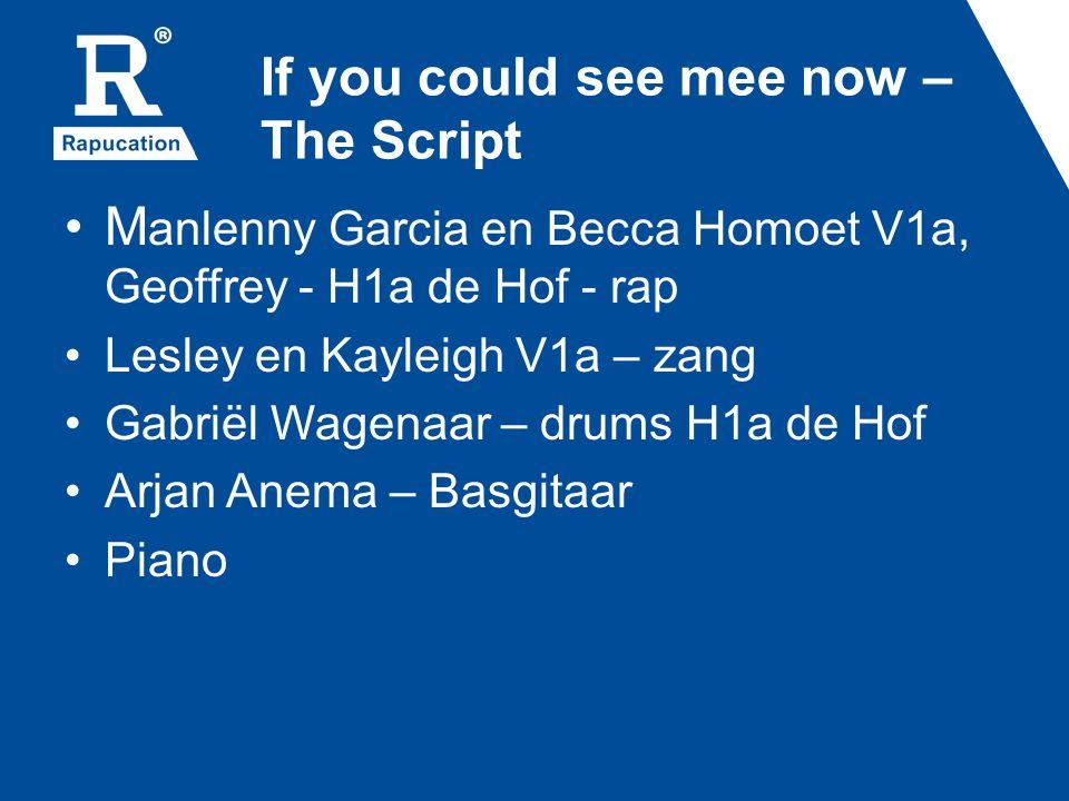 If you could see mee now – The Script M anlenny Garcia en Becca Homoet V1a, Geoffrey - H1a de Hof - rap Lesley en Kayleigh V1a – zang Gabriël Wagenaar