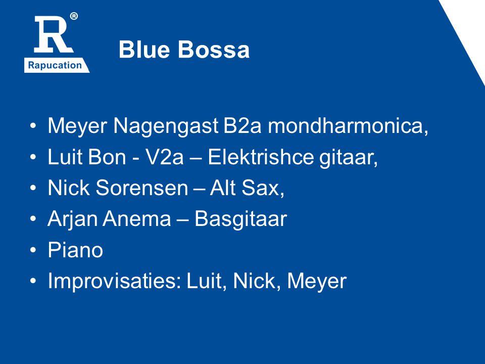 Blue Bossa Meyer Nagengast B2a mondharmonica, Luit Bon - V2a – Elektrishce gitaar, Nick Sorensen – Alt Sax, Arjan Anema – Basgitaar Piano Improvisatie
