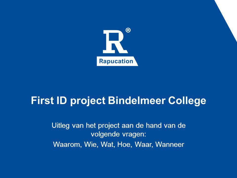 First ID project Bindelmeer College Uitleg van het project aan de hand van de volgende vragen: Waarom, Wie, Wat, Hoe, Waar, Wanneer
