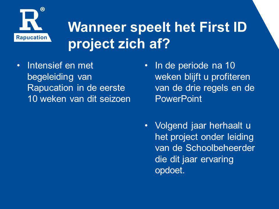 Wanneer speelt het First ID project zich af? Intensief en met begeleiding van Rapucation in de eerste 10 weken van dit seizoen In de periode na 10 wek