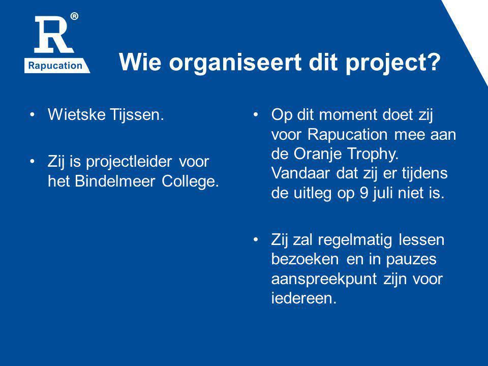 Wie organiseert dit project? Wietske Tijssen. Zij is projectleider voor het Bindelmeer College. Op dit moment doet zij voor Rapucation mee aan de Oran